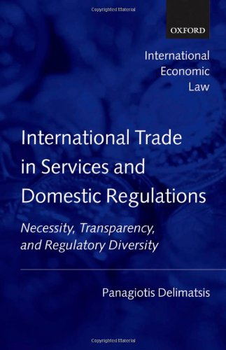 International Trade in Services and Domestic Regulations: Necessity, Transparency and Regulatory Diversity (International Economic Law Series)
