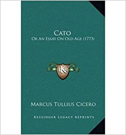 "cicero essay on old age Cato or, an essay on old age, volume 1 has 169 ratings and cicero's essay ""on old age"" is a 1st-century bc defense against the idea that the elderly are."