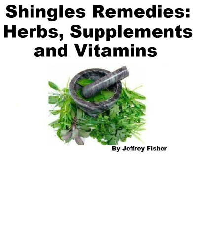 Jeffrey Fisher - Shingles Remedies: Herbs, Supplements and Vitamins