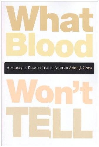 What Blood Won't Tell: A History of Race on Trial in America