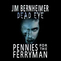 Dead Eye: Pennies for the Ferryman (       UNABRIDGED) by Jim Bernheimer Narrated by Jeffrey Kafer