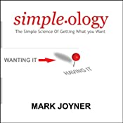Simpleology: The Simple Science of Getting What You Want | [Mark Joyner]