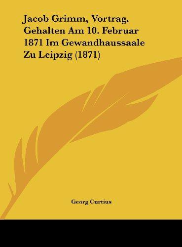 Jacob Grimm, Vortrag, Gehalten Am 10. Februar 1871 Im Gewandhaussaale Zu Leipzig (1871)