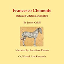 Francesco Clemente: Between Citation and Satire Audiobook by James Cahill Narrated by Anneliese Rennie