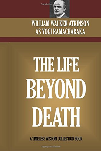 The Life Beyond Death: The Journey Of Transformation From ?Death? To The Astral Planes To Rebirth And Beyond