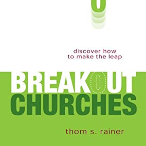 Breakout Churches: Discover How to Make the Leap | [Thom S. Rainer]