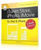 iTunes Store, iPhoto, iMovie für iPad und iPhone - inkl. Gratis-E-Book (Ersparnis: 4,99 Euro) - mit zahllosen Tipps und Tricks zu iMovie, iPhoto, ... mehr; mit verschiedenen Indizes je Thema