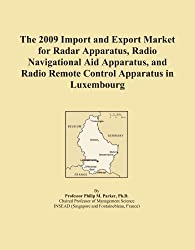 The 2009 Import and Export Market for Radar Apparatus, Radio Navigational Aid Apparatus, and Radio Remote Control Apparatus in Luxembourg