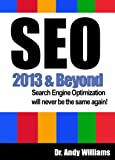 SEO 2013 & Beyond :: Search engine optimization will never be the same again (Webmaster Series) 