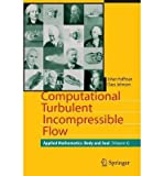 img - for [(Computational Turbulent Incompressible Flow: 4: Applied Mathematics: Body and Soul )] [Author: Johan Hoffman] [Nov-2010] book / textbook / text book