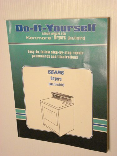 Do It Yourself Repair Manual for Kenmore Dryers (Gas/Electric): Easy-to-Follow step-by-step repair procedures and illustrations PDF