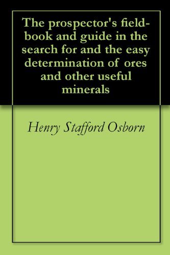 Henry Stafford Osborn - The prospector's field-book and guide in the search for and the easy determination of ores and other useful minerals (English Edition)