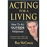 img - for Acting for a Living: How to Act Outside Hollywood - Become an Actor; Work in Film, TV & Video; Make it Your Career [Paperback] [2012] Roy McCrerey book / textbook / text book