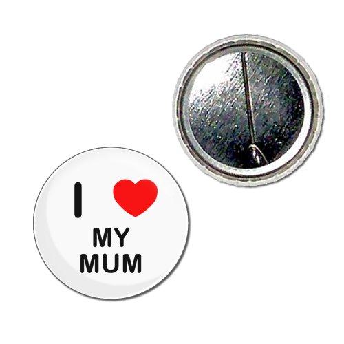 I Love My Mum - 25mm Knopf-Abzeichen