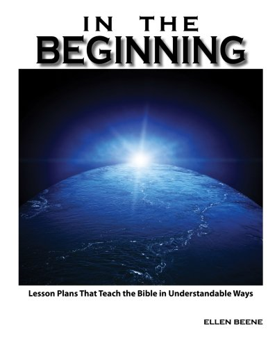 In the Beginning: Lesson Plans That Teach the Bible in Understandable Ways PDF