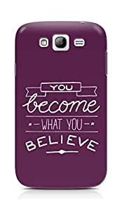 AMEZ you become what you believe Back Cover For Samsung Galaxy Grand Neo