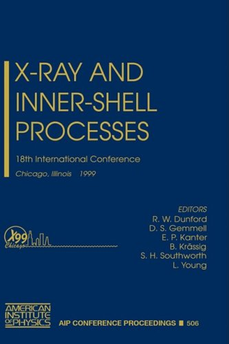 X-Ray And Inner-Shell Processes: 18Th International Conference, Chicago, Illinois, August 1999 (Aip Conference Proceedings)
