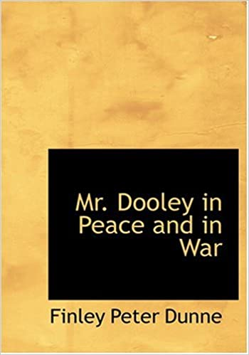 Mr. Dooley in Peace and in War (Large Print Edition)