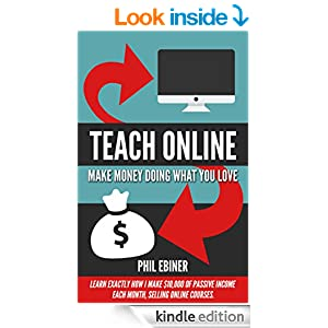 Teach Online: Make Money Doing What You Love: Learn exactly how I make $10,000 of passive income each month, selling online courses