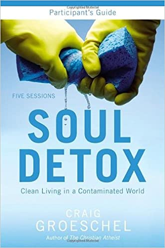 Soul Detox Participant's Guide: Clean Living in a Contaminated World written by Craig Groeschel