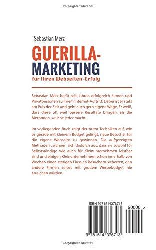 Guerilla-Marketing für Ihren Webseiten-Erfolg: Kostenlose Marketing-Techniken für den Erfolg Ihrer Webseite. Wie Sie  neue Besucher und Kunden erreichen.