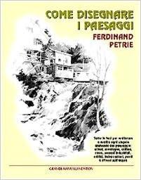 Come disegnare i paesaggi.: Ferdinand. Petrie: 9788882895600: Amazon