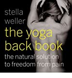 img - for [ [ [ The Yoga Back Book: The Natural Solution to Freedom from Pain [ THE YOGA BACK BOOK: THE NATURAL SOLUTION TO FREEDOM FROM PAIN ] By Weller, Stella ( Author )Jul-01-2012 Paperback book / textbook / text book