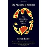 The Anatomy of Violence: The Biological Roots of Crime (Vintage)