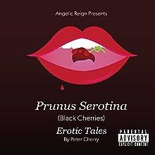 Prunus Serotina (Black Cherries): Short Erotic Tales Audiobook by Peter Cherry Narrated by Peter Cherry, KaLisha Lemmitt-Cherry