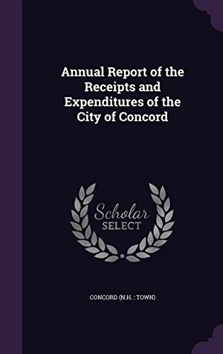 Annual Report of the Receipts and Expenditures of the City of Concord