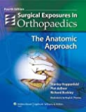 img - for Stanley Hoppenfeld: Surgical Exposures in Orthopaedics : The Anatomic Approach (Hardcover); 2009 Edition book / textbook / text book