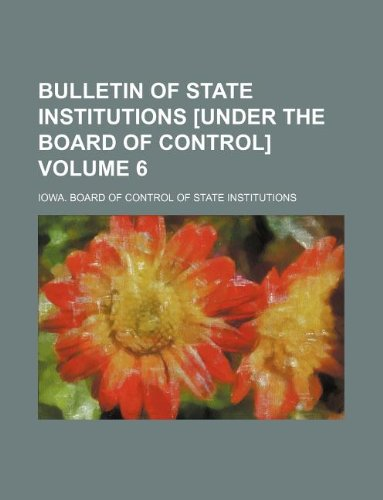 Bulletin of State Institutions [under the Board of Control] Volume 6