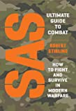 SAS Ultimate Guide to Combat: How to Fight and Survive in Modern Warfare (General Military) Robert Stirling