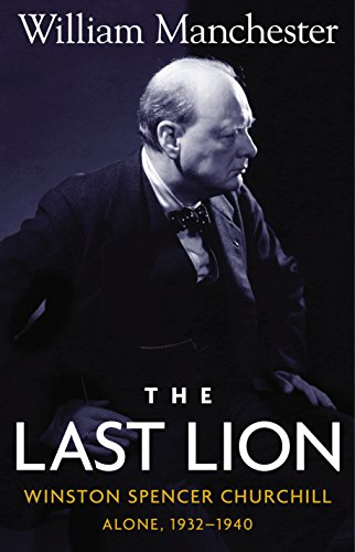 The Last Lion: Winston Spencer Churchill, Alone 1932-1940, Manchester, William