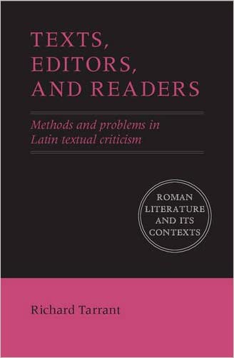 Texts, Editors, and Readers: Methods and Problems in Latin Textual Criticism (Roman Literature and its Contexts)