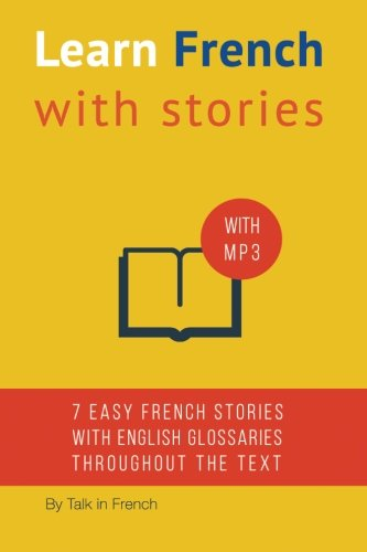 Learn French with Stories: 7 Short Stories For Beginner and Intermediate Students (French Edition)