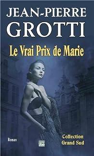 Le vrai prix de Marie par Jean-Pierre Grotti