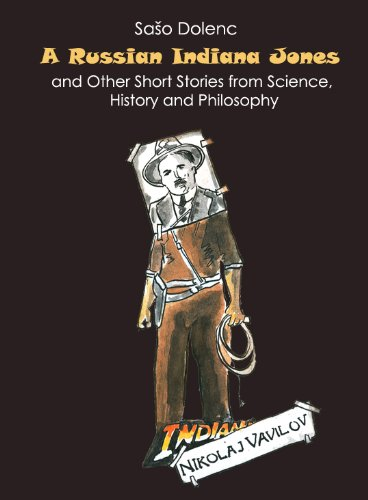 Saso Dolenc - A Russian Indiana Jones and Other Short Stories from Science, History and Philosophy
