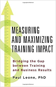 Measuring And Maximizing Training Impact: Bridging The Gap Between Training And Business Results