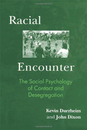Racial Encounter: The Social Psychology of Contact and Desegregation