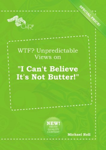 wtf-unpredictable-views-on-i-cant-believe-its-not-butter