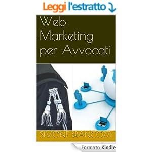 Web Marketing per Avvocati (Web marketing per imprenditori e professionisti Vol. 12)