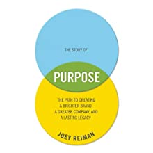 The Story of Purpose: The Path to Creating a Better Brand, a Brighter Company, and a Lasting Legacy (       UNABRIDGED) by Joey Reiman Narrated by Joey Reiman