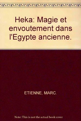 Heka. Magie et envoûtement dans l'Egypte ancienne