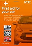 Carl Collins First Aid for Your Car: Your Expert Guide to Common Problems & How to Fix Them - RAC Handbook