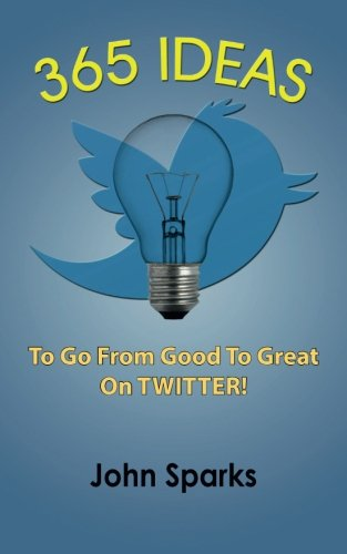 Download 365 Ideas To Go From Good To Great On TWITTER!
