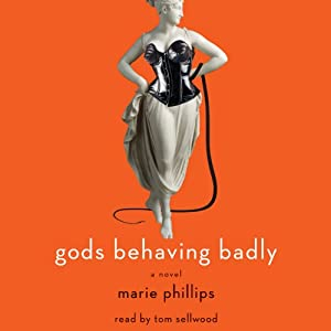 Gods Behaving Badly: A Novel | [Marie Phillips]