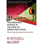 img - for [ Complexity: The Emerging Science at the Edge of Order and Chaos[ COMPLEXITY: THE EMERGING SCIENCE AT THE EDGE OF ORDER AND CHAOS ] By Waldrop, M. Mitchell ( Author )Sep-01-1993 Paperback book / textbook / text book