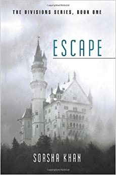 Escape: The Divisions Series, Book One by Sorsha Khan