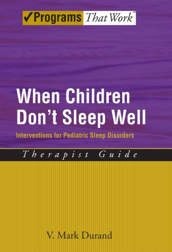 When Children Don't Sleep Well: Interventions for Pediatric Sleep Disorders Therapist Guide Therapist Guide (Treatments